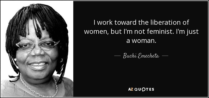 quote-i-work-toward-the-liberation-of-women-but-i-m-not-feminist-i-m-just-a-woman-buchi-emecheta-64-56-22